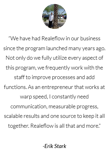 As an entrepreneur that works at warp speed, I need constant communication, measurable progress, scaleable results, and one source to keep it all together.  Realeflow is all that and more.