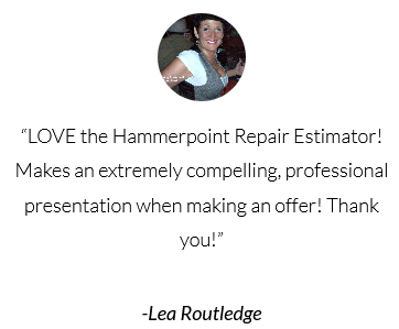 Love the Hammerpoint Repair Estimator!  Makes an extremely compelling, professional presentation when making an offer!