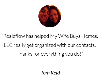 Realeflow has helped My Wife Buys Houses LLC really get organized with our contracts.  Review by Tom Reid