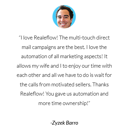 I love Realeflow! The multi-touch direct mail campaigns are the best.  review by Zyzek Barro